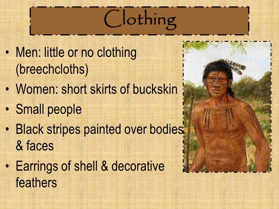 Clothing Men: little or no clothing (breechcloths)