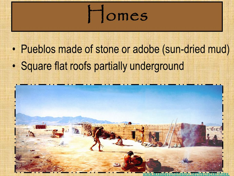 Homes Pueblos made of stone or adobe (sun-dried mud)