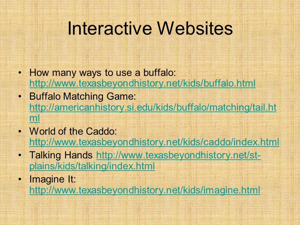 Interactive Websites How many ways to use a buffalo: http://www.texasbeyondhistory.net/kids/buffalo.html.
