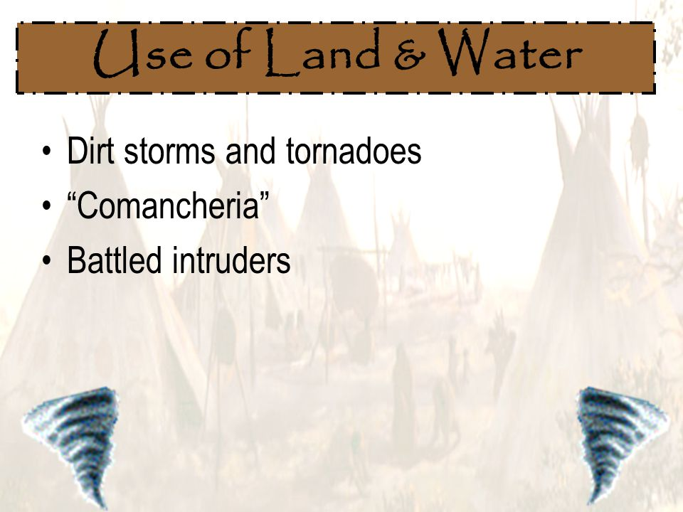 Use of Land & Water Dirt storms and tornadoes Comancheria