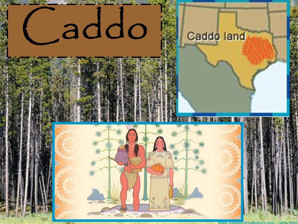 Caddo First Spaniards to arrive turned the Caddo word techas, which means friend into Tejas and called this group the Tejas people.