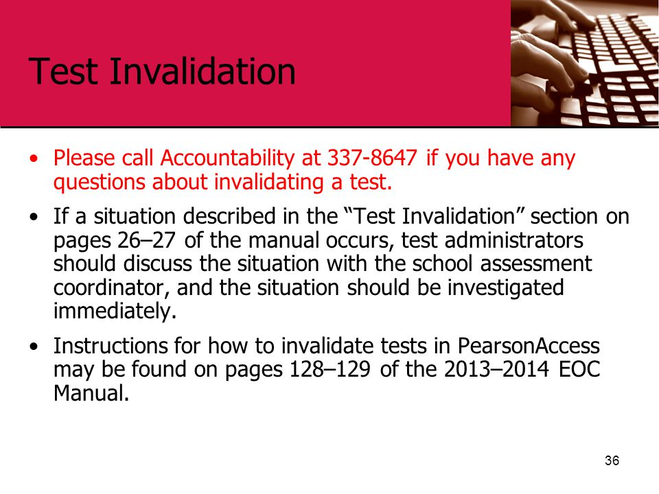 Test Invalidation Please call Accountability at 337-8647 if you have any questions about invalidating a test.