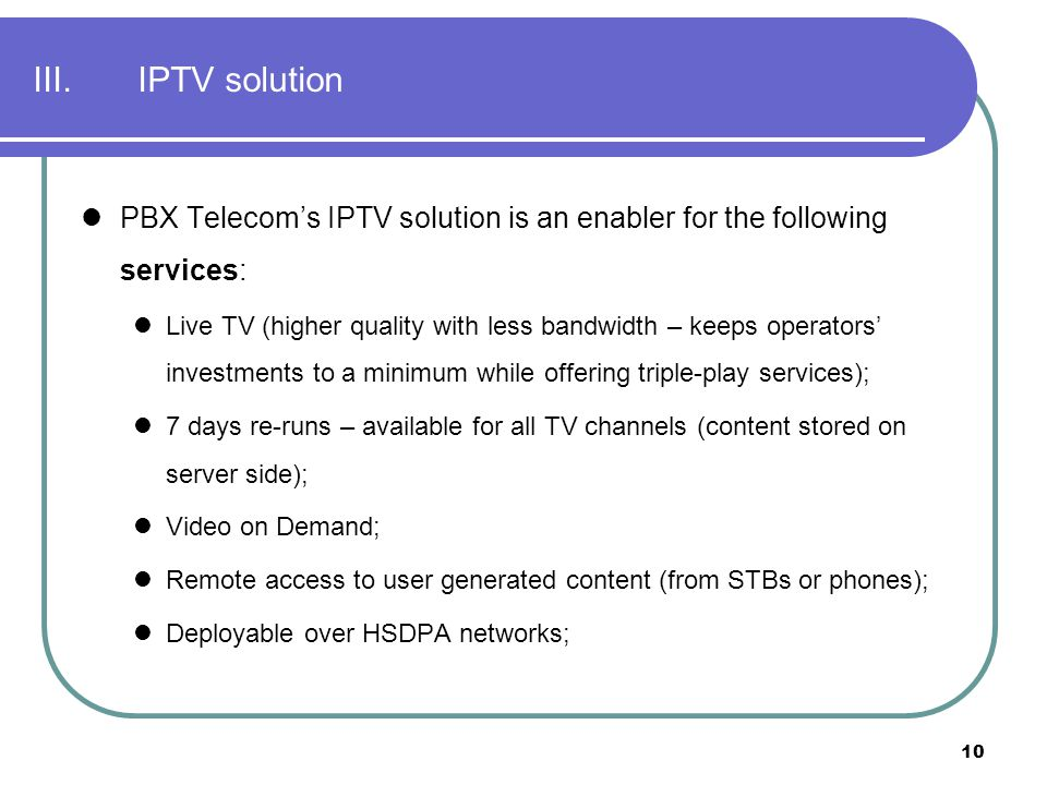 III. IPTV solution PBX Telecom's IPTV solution is an enabler for the following services: