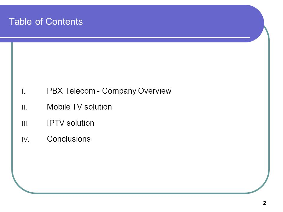 Table of Contents PBX Telecom - Company Overview Mobile TV solution