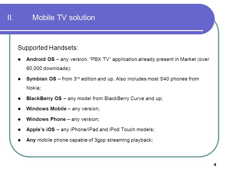 II. Mobile TV solution Supported Handsets: