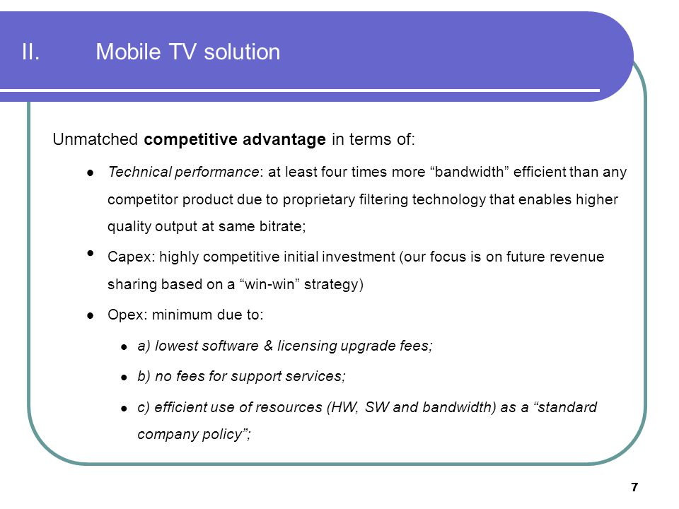 II. Mobile TV solution Unmatched competitive advantage in terms of: