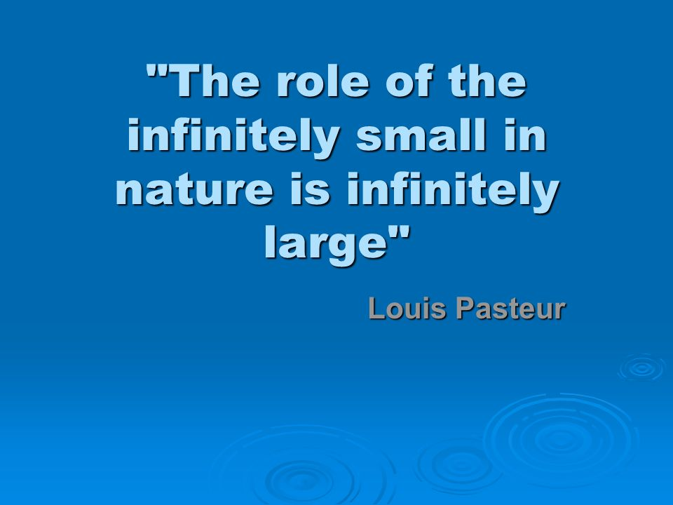 The role of the infinitely small in nature is infinitely large