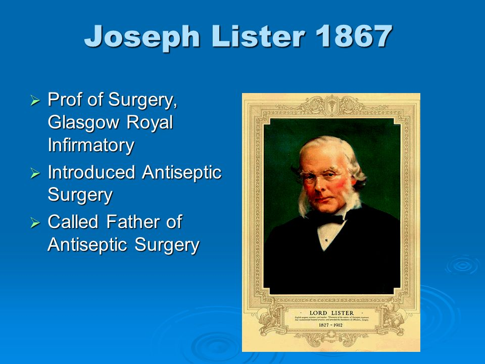 Joseph Lister 1867 Prof of Surgery, Glasgow Royal Infirmatory