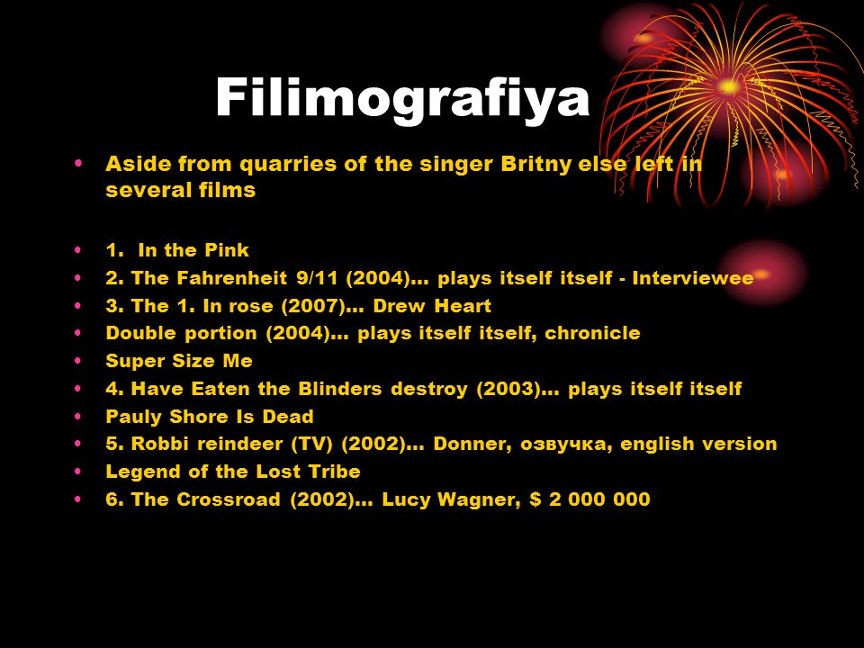 Filimografiya Aside from quarries of the singer Britny else left in several films. 1. In the Pink.