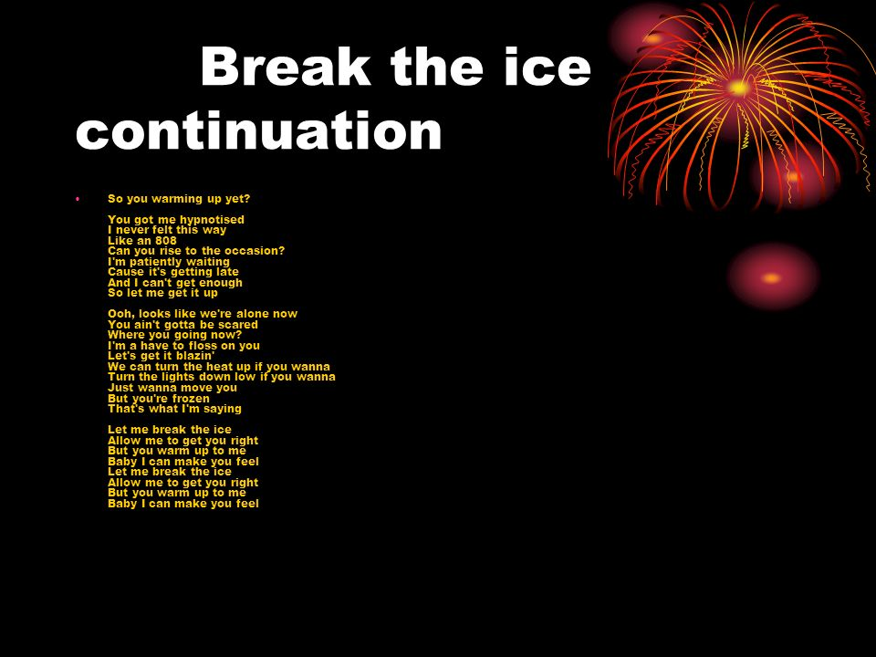 Break the ice continuation