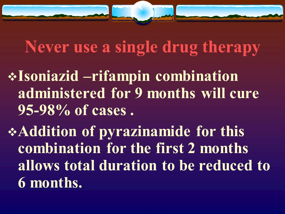 Never use a single drug therapy
