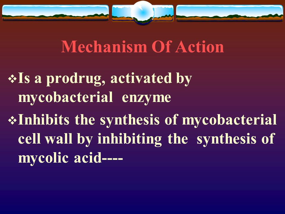 Mechanism Of Action Is a prodrug, activated by mycobacterial enzyme