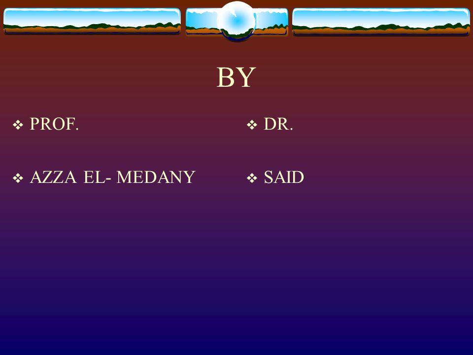 BY PROF. AZZA EL- MEDANY DR. SAID