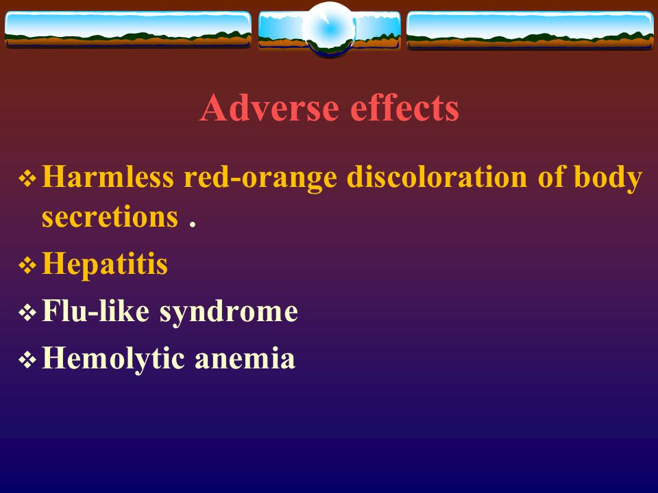 Adverse effects Harmless red-orange discoloration of body secretions .
