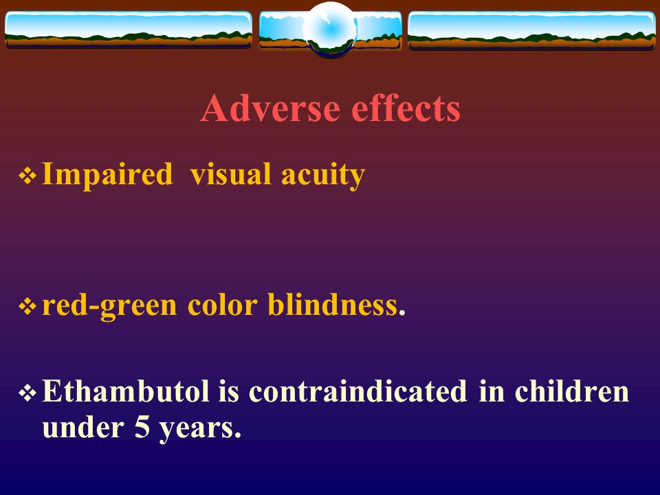 Adverse effects Impaired visual acuity red-green color blindness.