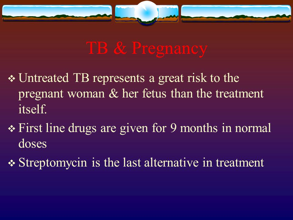 TB & Pregnancy Untreated TB represents a great risk to the pregnant woman & her fetus than the treatment itself.