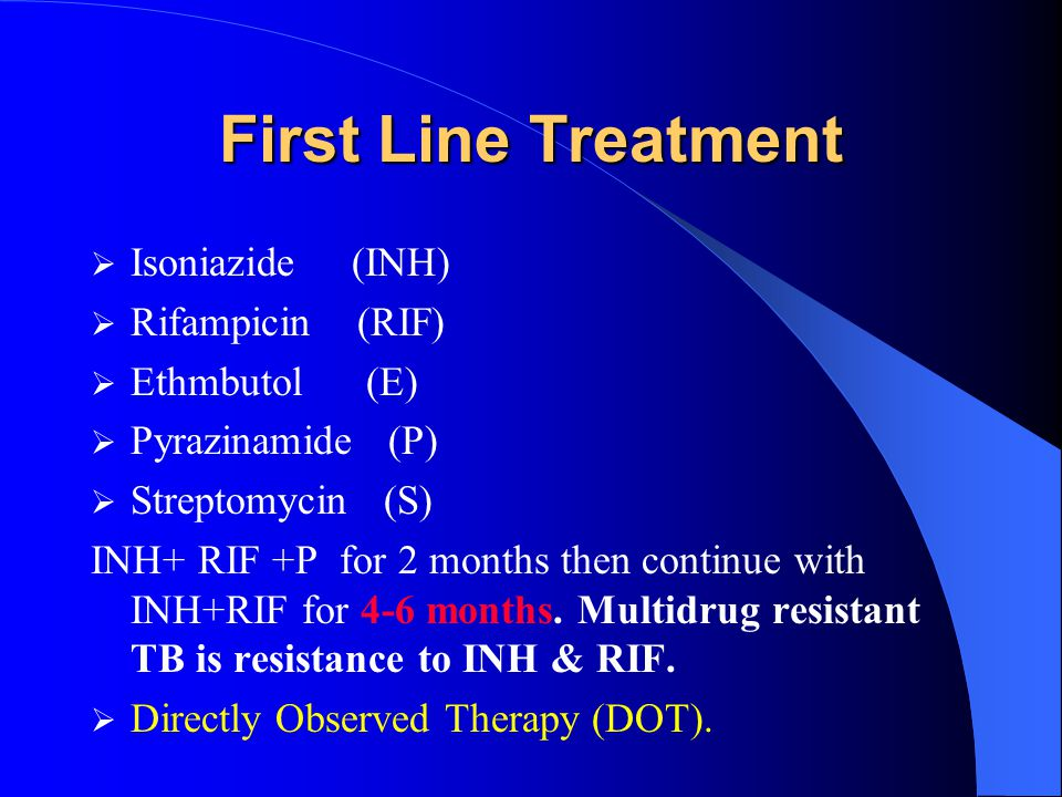 First Line Treatment Isoniazide (INH) Rifampicin (RIF) Ethmbutol (E)