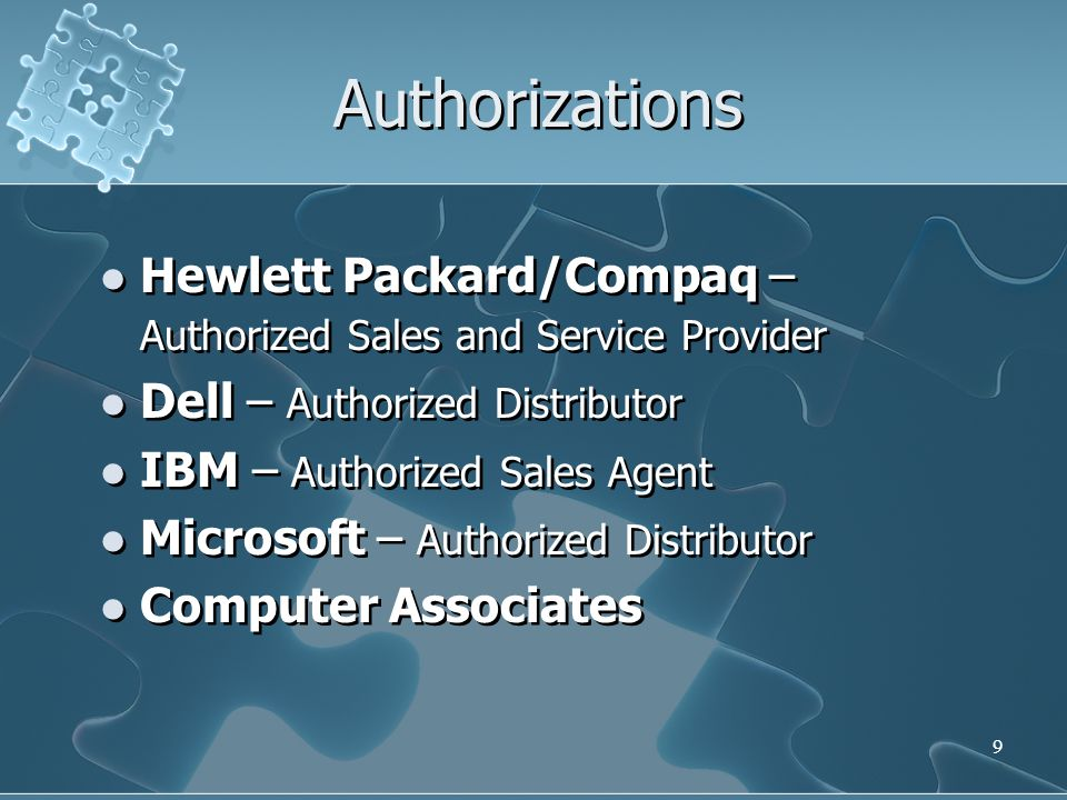 Authorizations Hewlett Packard/Compaq – Authorized Sales and Service Provider. Dell – Authorized Distributor.