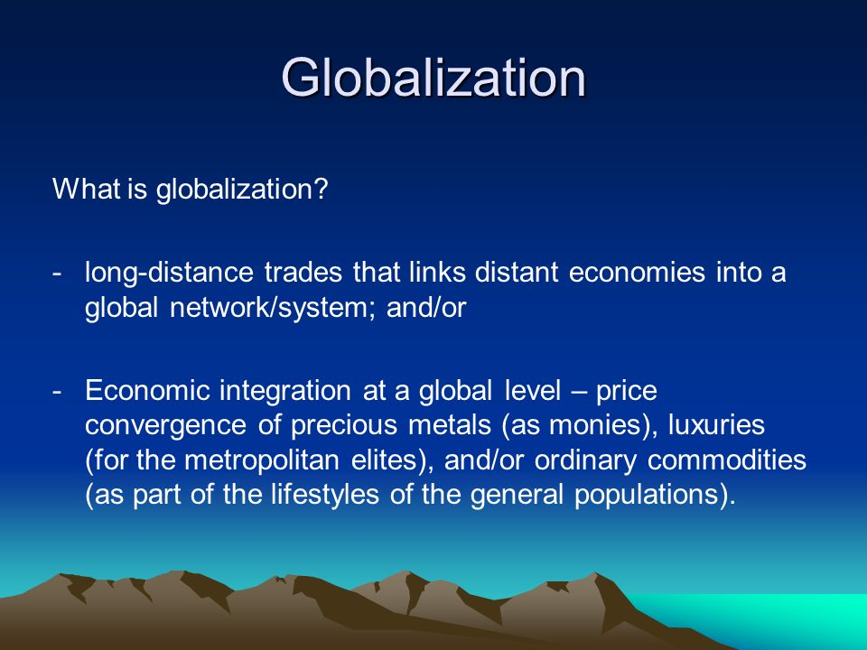 Globalization What is globalization