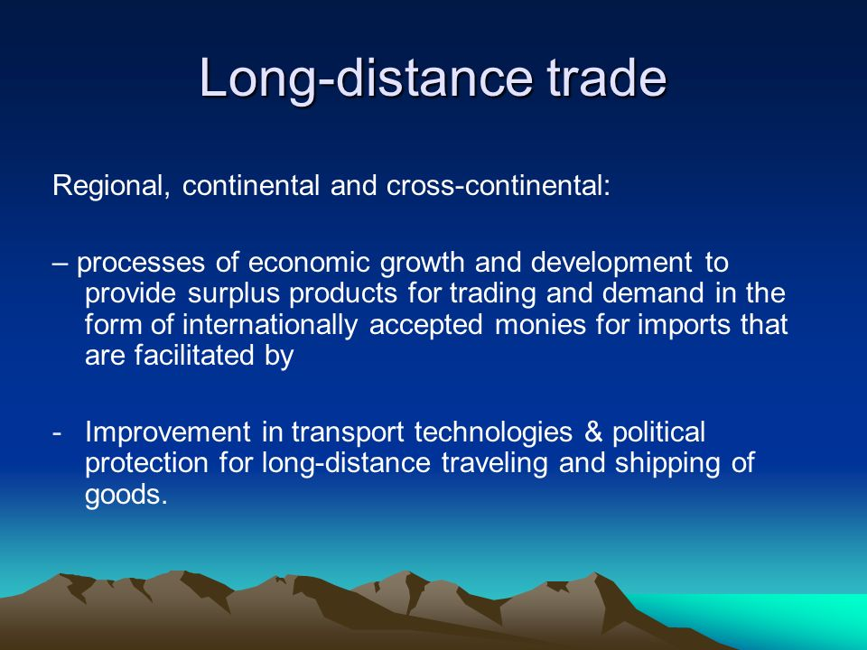 Long-distance trade Regional, continental and cross-continental: