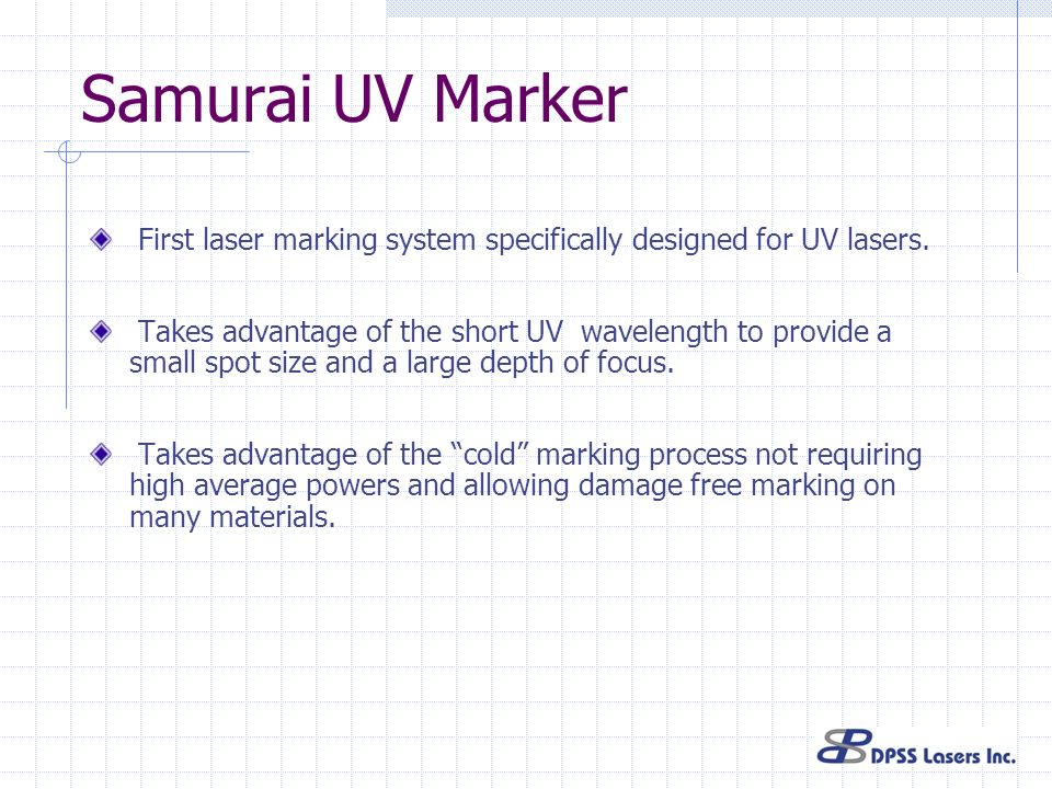 Samurai UV Marker First laser marking system specifically designed for UV lasers.