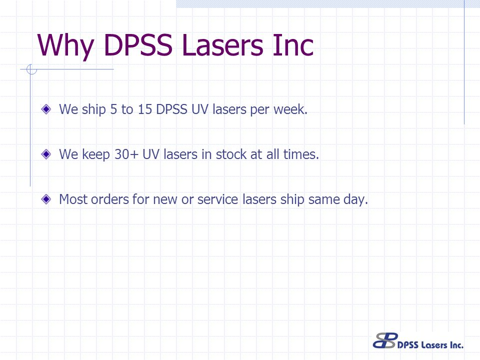 Why DPSS Lasers Inc We ship 5 to 15 DPSS UV lasers per week.