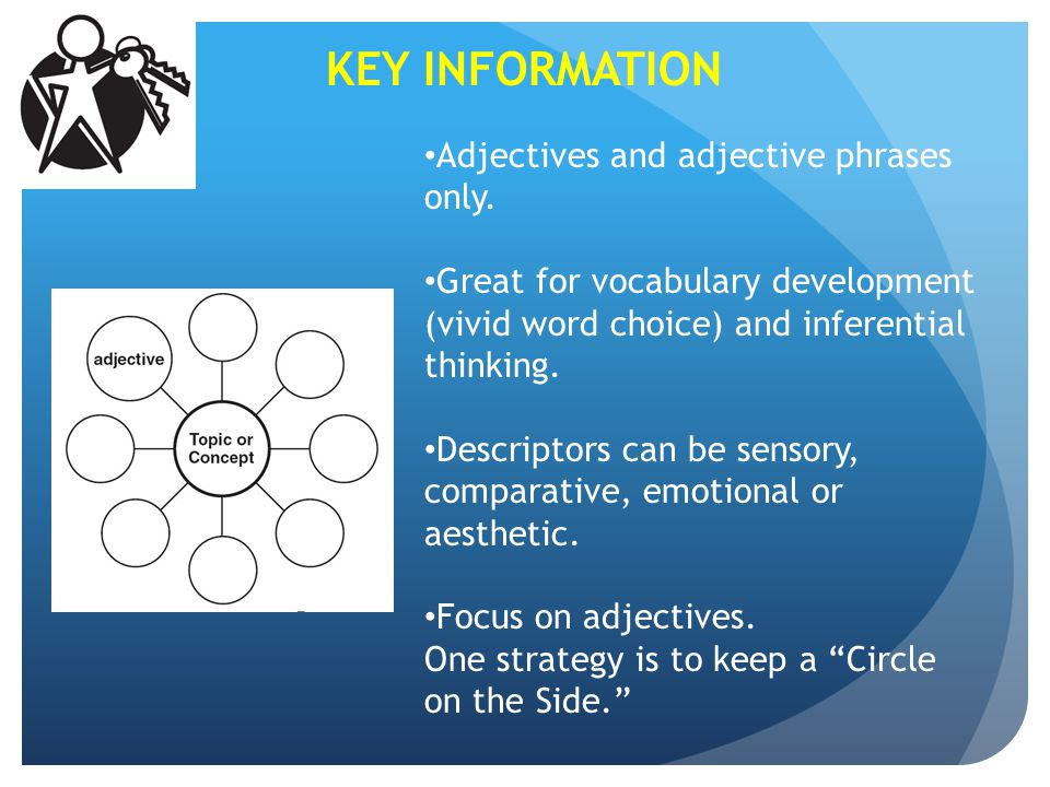 KEY INFORMATION Adjectives and adjective phrases only.