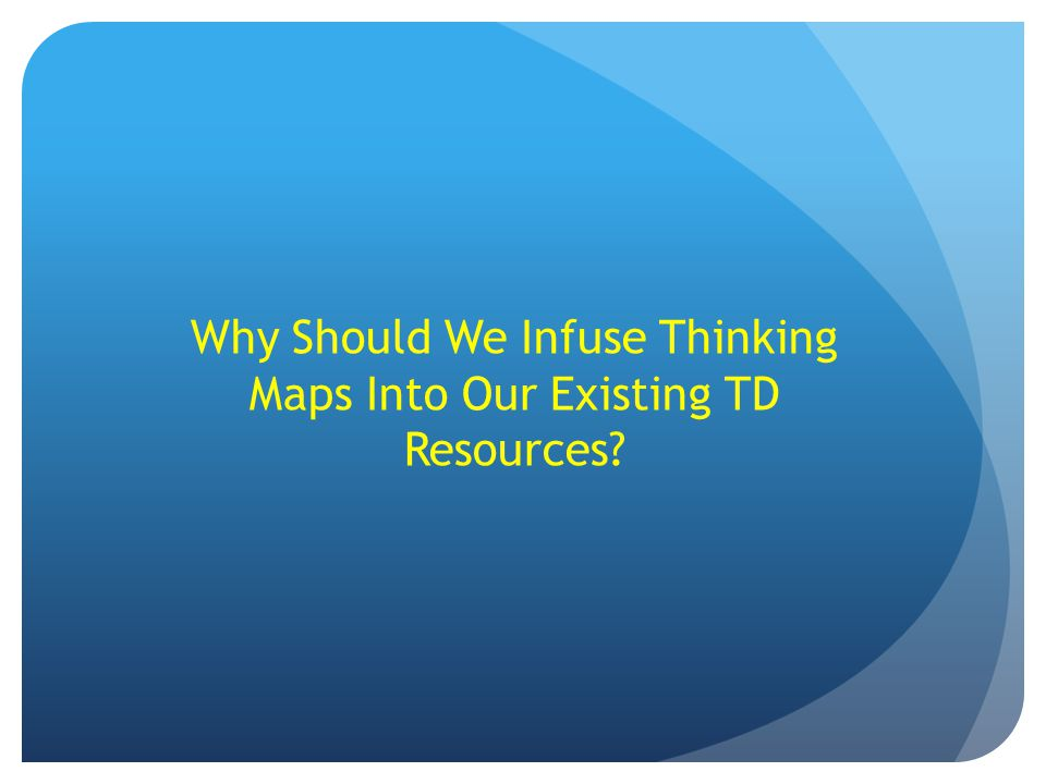 Why Should We Infuse Thinking Maps Into Our Existing TD Resources