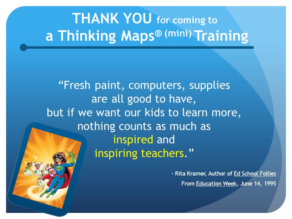 THANK YOU for coming to a Thinking Maps® (mini) Training