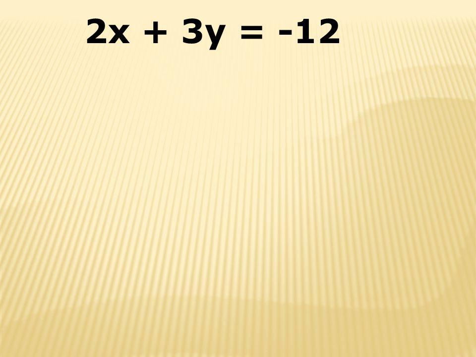2x + 3y = -12