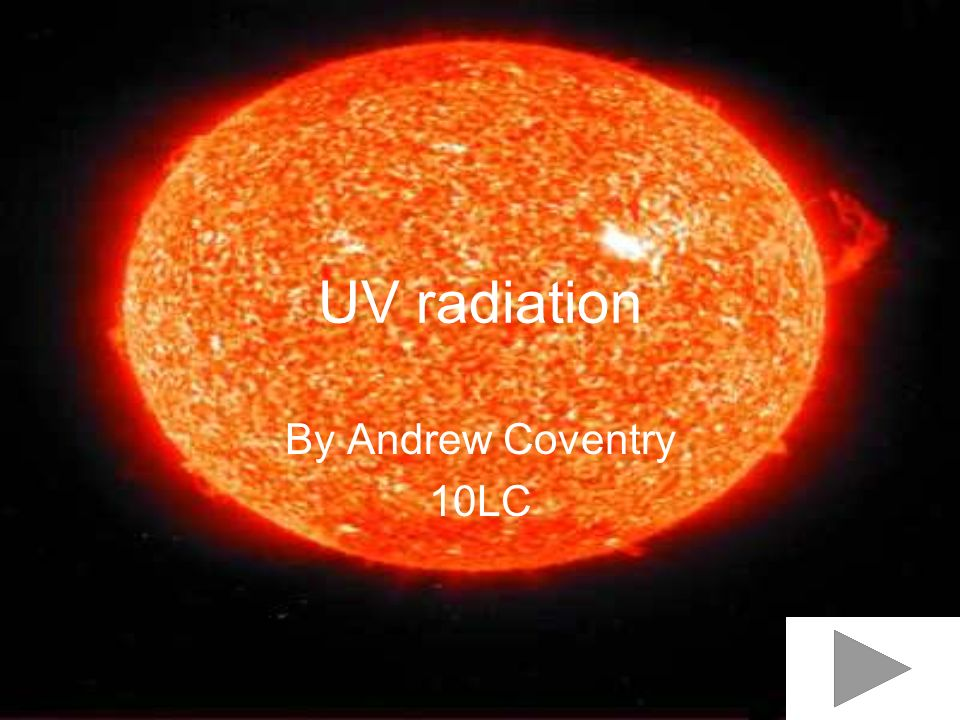 UV radiation By Andrew Coventry 10LC