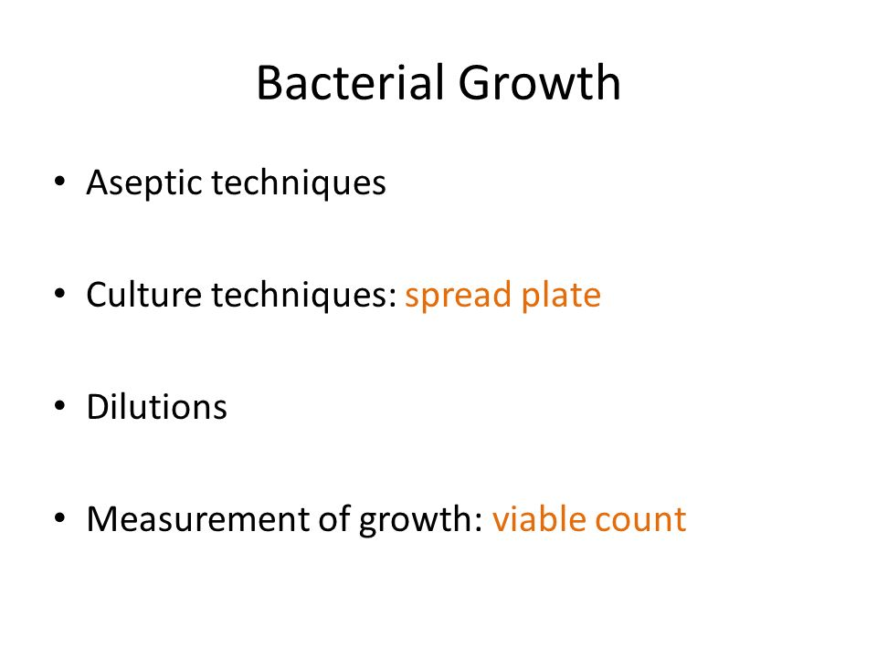 Bacterial Growth Aseptic techniques Culture techniques: spread plate