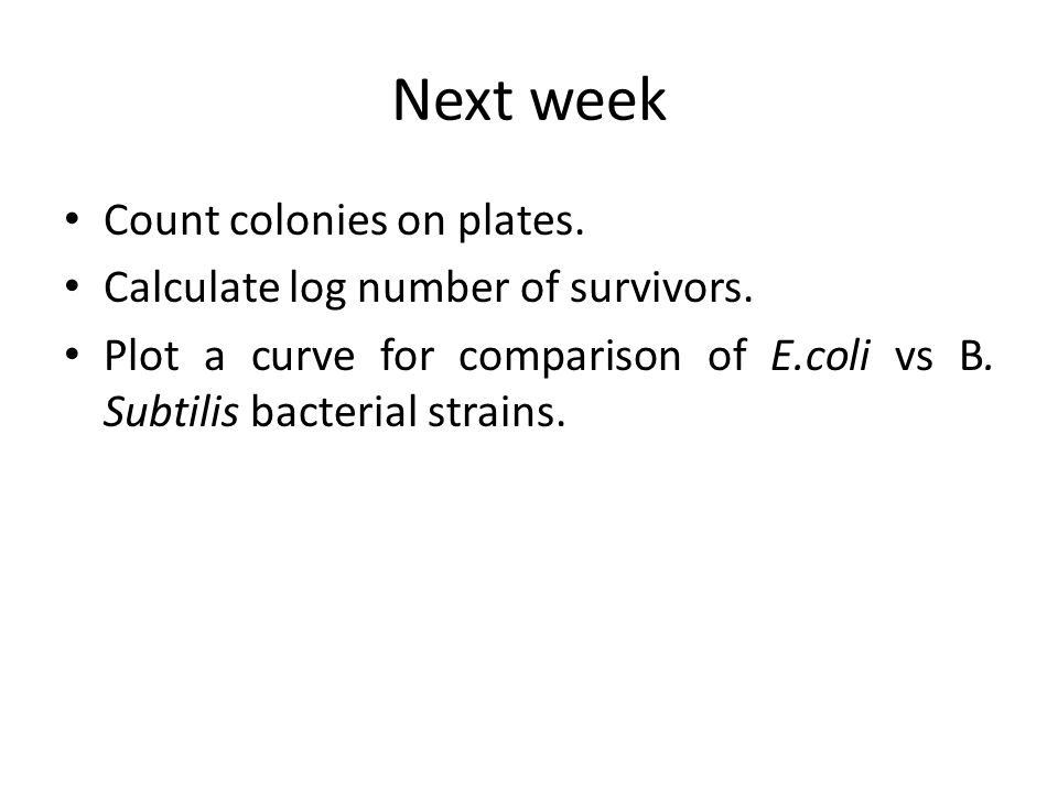 Next week Count colonies on plates. Calculate log number of survivors.