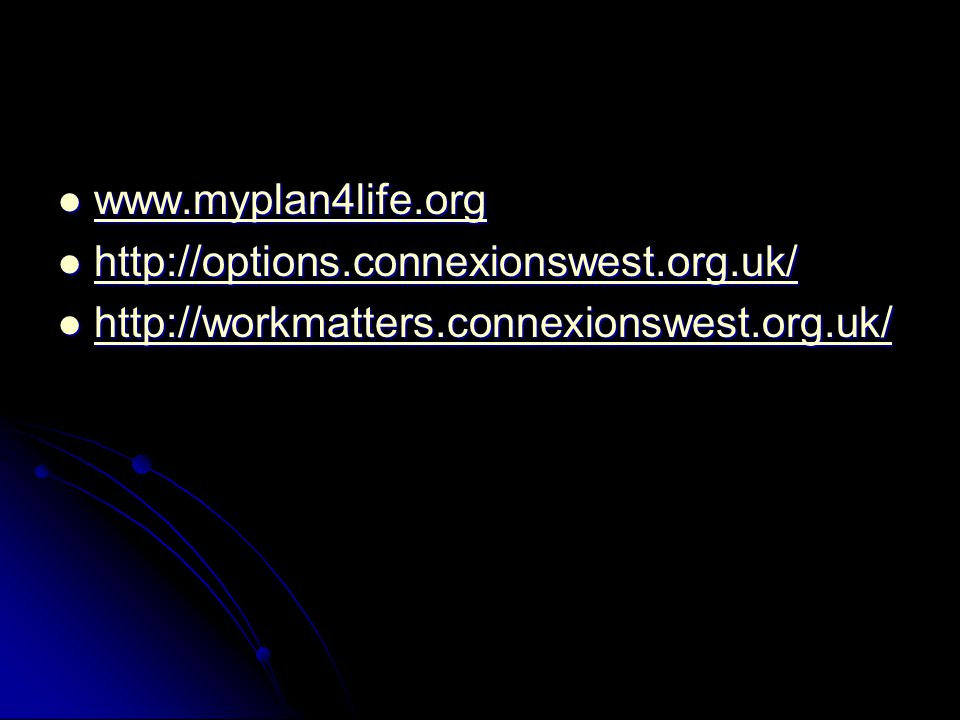 www.myplan4life.org http://options.connexionswest.org.uk/ http://workmatters.connexionswest.org.uk/