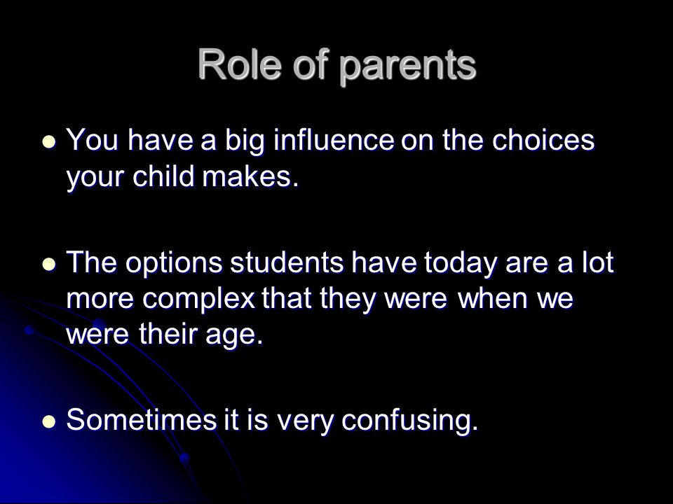 Role of parents You have a big influence on the choices your child makes.