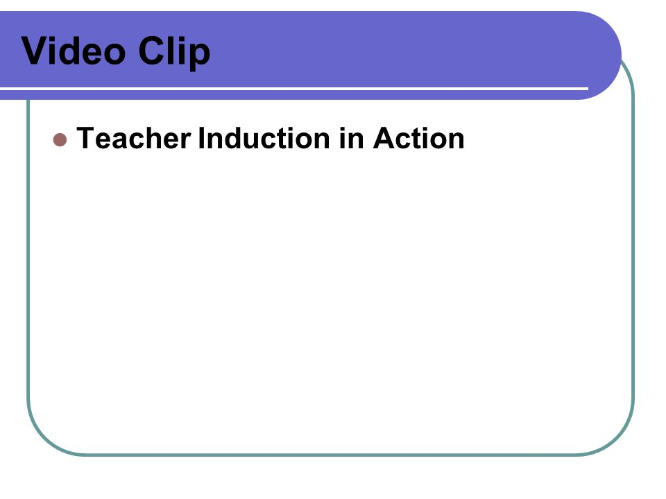 Video Clip Teacher Induction in Action