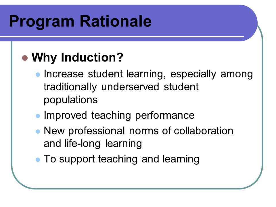 Program Rationale Why Induction