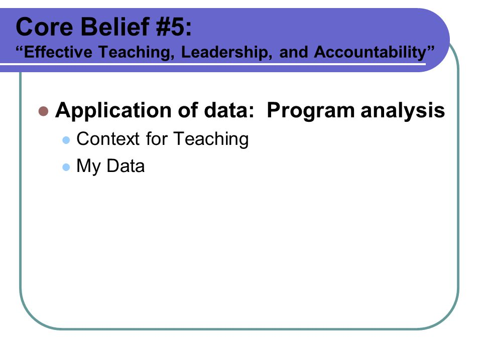 Core Belief #5: Effective Teaching, Leadership, and Accountability
