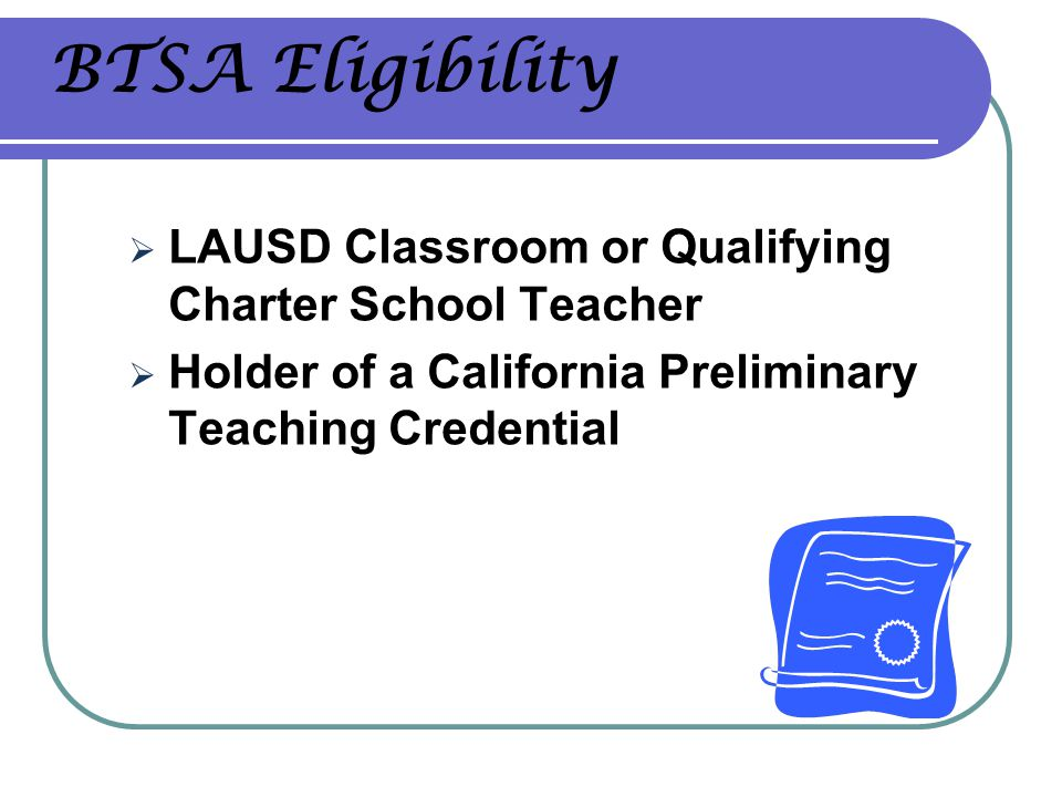 BTSA Eligibility LAUSD Classroom or Qualifying Charter School Teacher