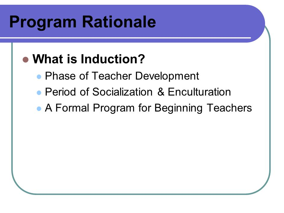 Program Rationale What is Induction Phase of Teacher Development