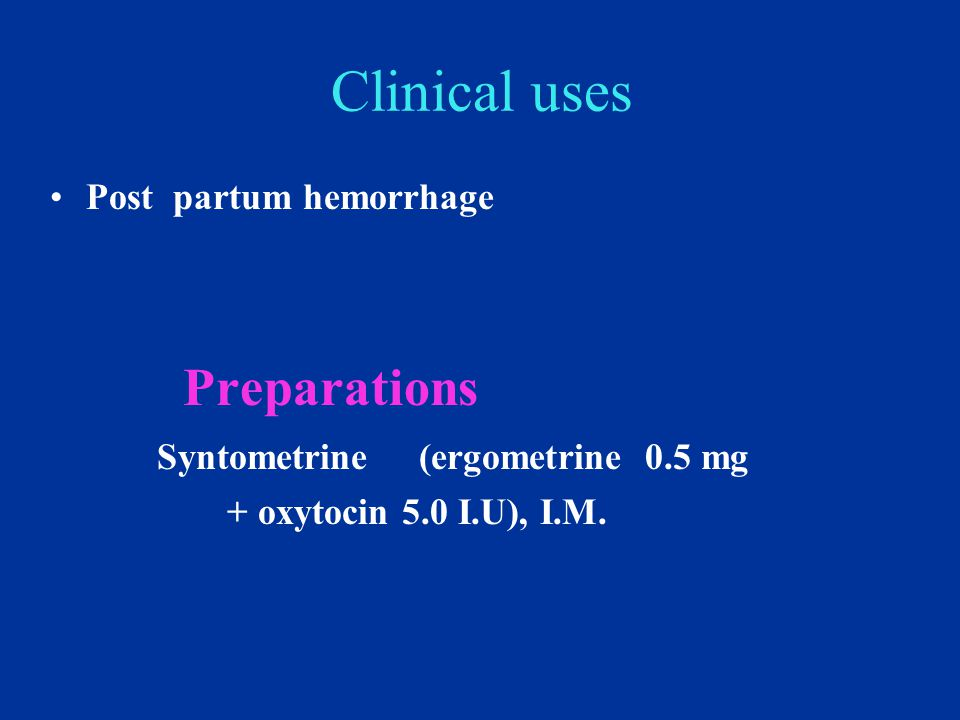 Clinical uses Preparations Syntometrine (ergometrine 0.5 mg
