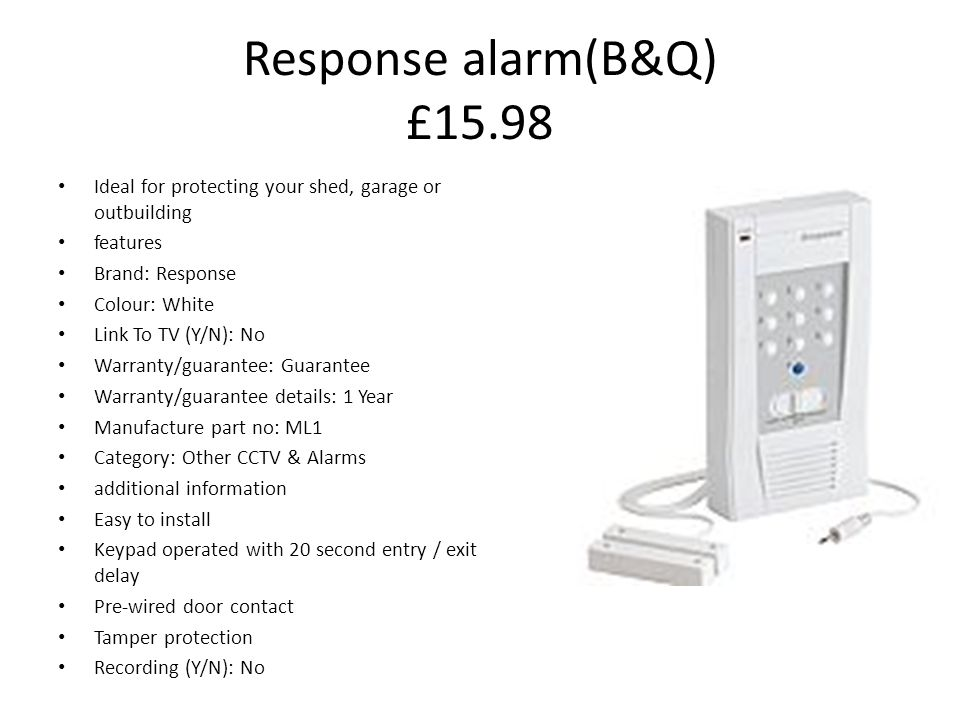 Response alarm(B&Q) £15.98 Ideal for protecting your shed, garage or outbuilding. features. Brand: Response.