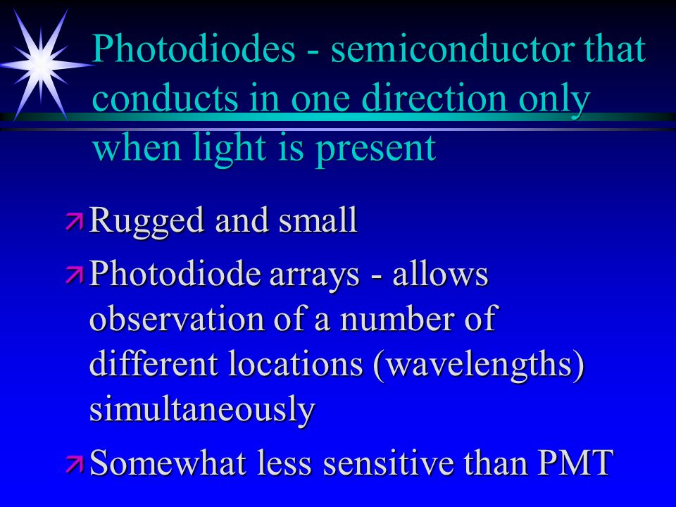 Photodiodes - semiconductor that conducts in one direction only when light is present