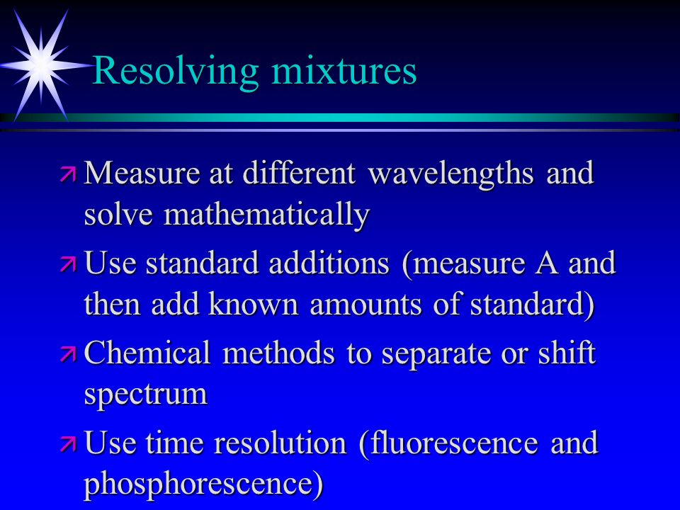 Resolving mixtures Measure at different wavelengths and solve mathematically.