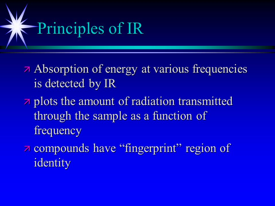 Principles of IR Absorption of energy at various frequencies is detected by IR.
