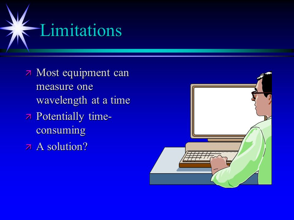 Limitations Most equipment can measure one wavelength at a time
