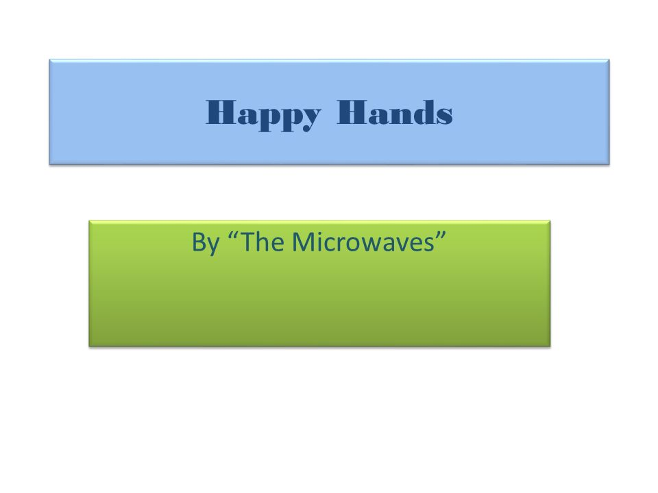Happy Hands By The Microwaves