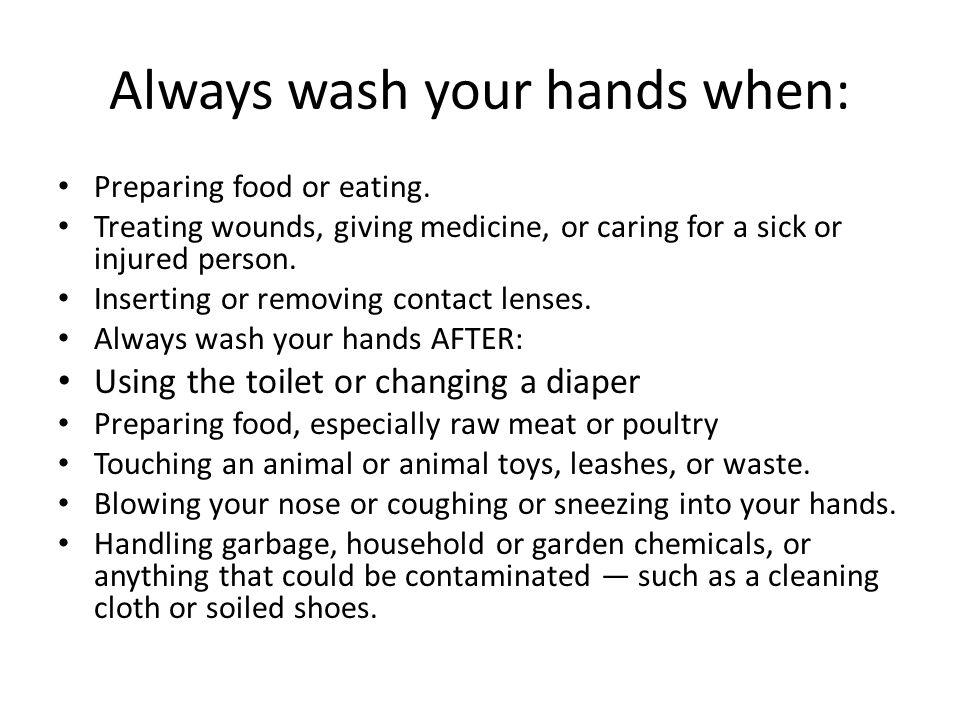 Always wash your hands when: