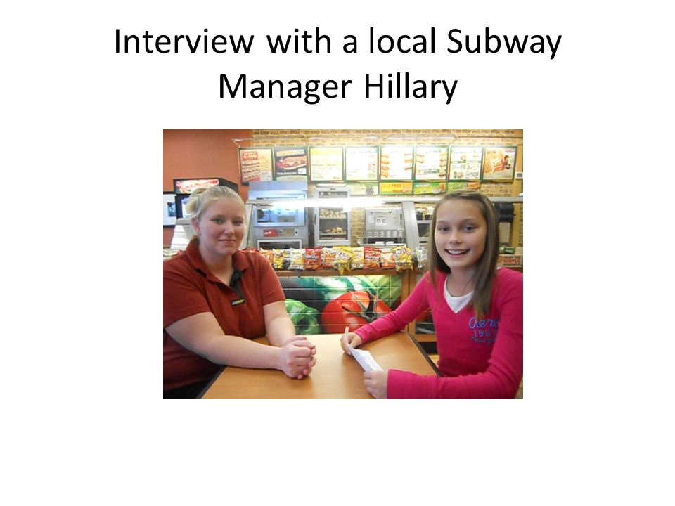 Interview with a local Subway Manager Hillary