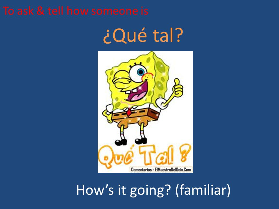 To ask & tell how someone is